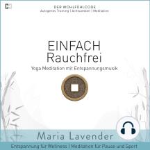 Einfach Rauchfrei | Yoga Meditation mit Entspannungsmusik | Entspannung für Wellness | Meditation für Pause und Sport: DER WOHLFÜHLCODE | Autogenes Training | Achtsamkeit | Yoga Meditation