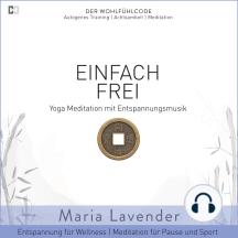 Einfach Frei   Yoga Meditation mit Entspannungsmusik   Entspannung für Wellness   Meditation für Pause und Sport: DER WOHLFÜHLCODE   Autogenes Training   Achtsamkeit   Meditation