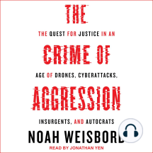 The Crime of Aggression: The Quest for Justice in an Age of Drones, Cyberattacks, Insurgents, and Autocrats