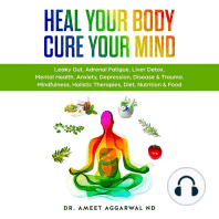 Heal Your Body, Cure Your Mind: Leaky Gut, Adrenal Fatigue, Liver Detox, Mental Health, Anxiety, Depression, Disease & Trauma. Mindfulness, Holistic Therapies, Diet, Nutrition & Food