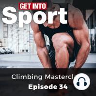 Get Into Sport: Climbing Masterclass: Episode 34