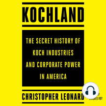 Kochland: The Secret History of Koch Industries and Corporate Power in America