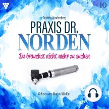 Praxis Dr. Norden 10 - Arztroman: Du brauchst nicht mehr zu suchen