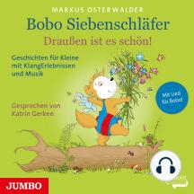 Bobo Siebenschläfer. Draußen ist es schön!: Geschichten für Kleine mit KlangErlebnissen und Musik