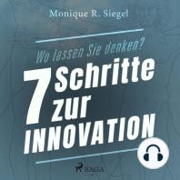 Wo lassen Sie denken? - 7 Schritte zur Innovation
