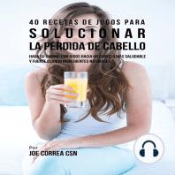 40 Recetas de Jugos Para Solucionar la Pérdida de Cabello