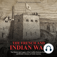French and Indian War, The: The History and Legacy of the Conflict Between French and British Colonies in North America