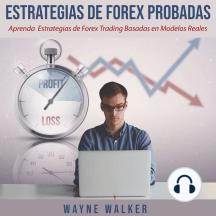 Estrategias de Forex Probadas: Aprenda Estrategias de Forex Trading Basadas en Modelos Reales