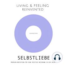Selbstliebe: Premium-Meditation für eine positive Beziehung zu dir selbst: Der liebevolle Weg zu mehr Selbstannahme, Selbstbeziehung, Selbstwert
