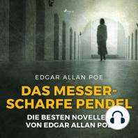 Das messerscharfe Pendel - Die besten Novellen von Edgar Allan Poe