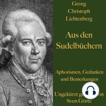 Georg Christoph Lichtenberg: Aus den Sudelbüchern: Aphorismen, Gedanken und Bemerkungen