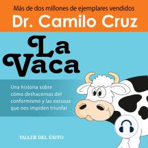 La Vaca: Una historia sobre cómo deshacernos del coformismo y las excusas que nos impiden triunfar