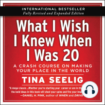What I Wish I Knew When I Was 20: A Crash Course on Making Your Place in the World [10th Anniversary Edition]