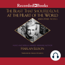 The Beast That Shouted Love at the Heart of the World: The Harlan Ellison Collection