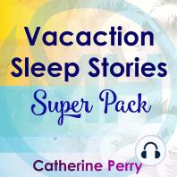 Vacation Sleep Stories Super Pack