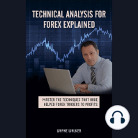 Technical Analysis for Forex Explained: Master The Techniques That Have Helped Forex Traders To Profits