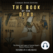 Book of the Dead, The: The History and Legacy of Ancient Egypt's Famous Funerary Texts
