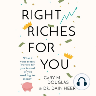 Right Riches for You: What if Money could work for You instead of You working for Money?