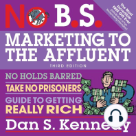 No B.S. Marketing to the Affluent: No Holds Barred, Take No Prisoners, Guide to Getting Really Rich 3rd