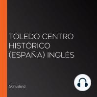 Toledo Centro Histórico (España) Inglés