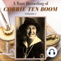 A Rare Recording of Corrie ten Boom Vol. 1