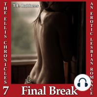 Final Break, An Erotic Lesbian Romance (The Ellis Chronicles - book 7)