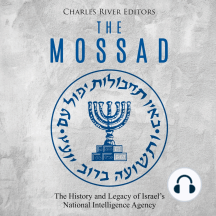 Mossad, The: The History and Legacy of Israel's National Intelligence Agency