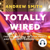 Totally Wired: The Rise and Fall of Josh Harris and The Great Dotcom Swindle
