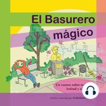 El Basurero Magico: Un cuento ilustrado sobre ecologia, reciclaje, lealtad y altruismo