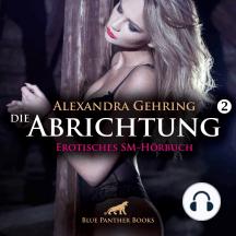 Die Abrichtung 2 / Erotik SM-Audio Story / Erotisches SM-Hörbuch: Das Aufbrechen von Tabus und das reale Erleben von Fantasien ...
