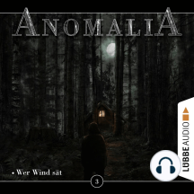 Anomalia - Das Hörspiel, Folge 3: Wer Wind sät