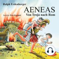 Aeneas. Von Troja nach Rom