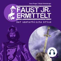 Faust jr. ermittelt. Der unsterbliche Artus: Folge 9