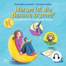 Warum ist die Banane krumm?: Geschichten für neugierige Kinder