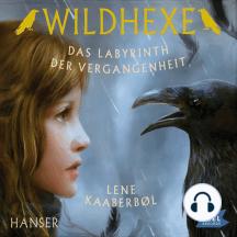 Wildhexe. Das Labyrinth der Vergangenheit: Folge 5