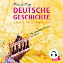 Deutsche Geschichte von 1871 bis zur Gegenwart: Wie Deutschland wurde, was es ist