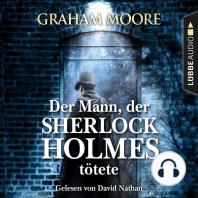Der Mann, der Sherlock Holmes tötete (Gekürzt)