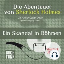 Sherlock Holmes: Die Abenteuer von Sherlock Holmes - Ein Skandal in Böhmen (Ungekürzt)
