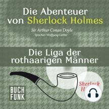 Sherlock Holmes: Die Abenteuer von Sherlock Holmes - Die Liga der rothaarigen Männer (Ungekürzt)