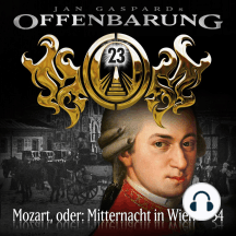 Offenbarung 23, Folge 54: Mozart, oder: Mitternacht in Wien