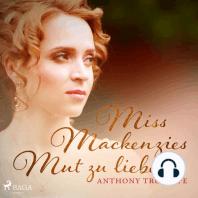 Miss Mackenzies Mut zu lieben (Ungekürzt)