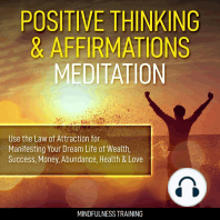 Positive Thinking & Affirmations Meditation: Use the Law of Attraction for Manifesting Your Dream Life of Wealth, Success, Money, Abundance, Health & Love