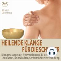 Heilende Klänge für die Schulter - Klangmassage mit Affirmationen z.B. bei Tennisarm, Kaltschulter, Schleimbeutelentzündung