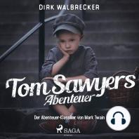 Tom Sawyers Abenteuer - Der Abenteuer-Klassiker von Mark Twain (Ungekürzt)
