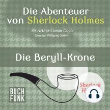 Sherlock Holmes: Die Abenteuer von Sherlock Holmes - Die Beryll-Krone (Ungekürzt)