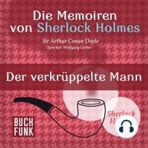 Sherlock Holmes: Die Memoiren von Sherlock Holmes - Der verkrüppelte Mann (Ungekürzt)