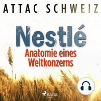 NESTLÉ - Anatomie eines Weltkonzerns (Ungekürzt)
