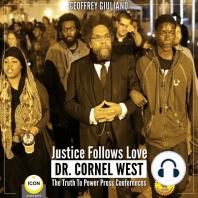 Justice Follows Love Dr. Cornel West