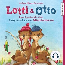 Lotti & Otto: Eine Geschichte über Jungssachen und Mädchenkram