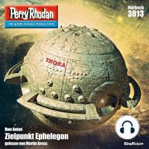 "Perry Rhodan 3013: Zielpunkt Ephelegon: Perry Rhodan-Zyklus ""Mythos"""